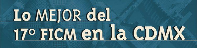 LO-MEJOR-DEL-FICM-17_Banner-principal-725x185_ESP-752x185